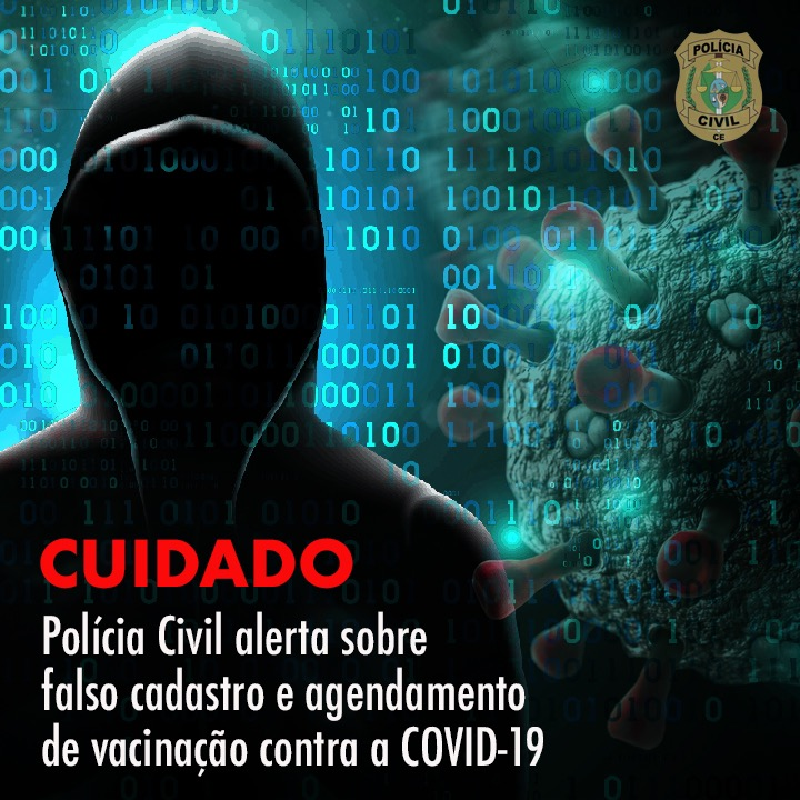Polícia Civil do Ceará alerta para falso cadastro e agendamento de vacinação contra a Covid-19
